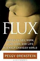 Flux: Women on Sex, Work, Love, Kids & Life in a Half-Changed World