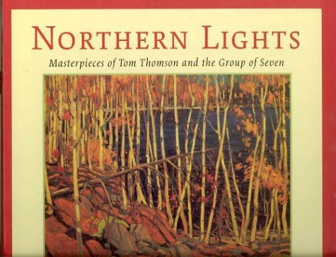 Northern Lights: Masterpieces of Tom Thomson and the Group of Seven (Art & Architecture)