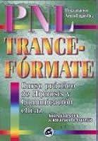 Pnl Tranceformate: Curso Practico de Hipnosis y Comunicacion Eficaz