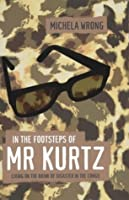 In The Footsteps Of Mr Kurtz. Living On The Brink Of Disaster In The Congo