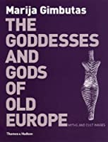 The Goddesses And Gods Of Old Europe, 6500 3500 Bc: Myths And Cult Images