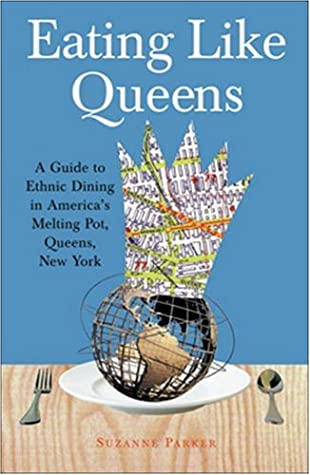 Eating Like Queens: A Guide to Ethnic Dining in America's Melting Pot, Queens, New York