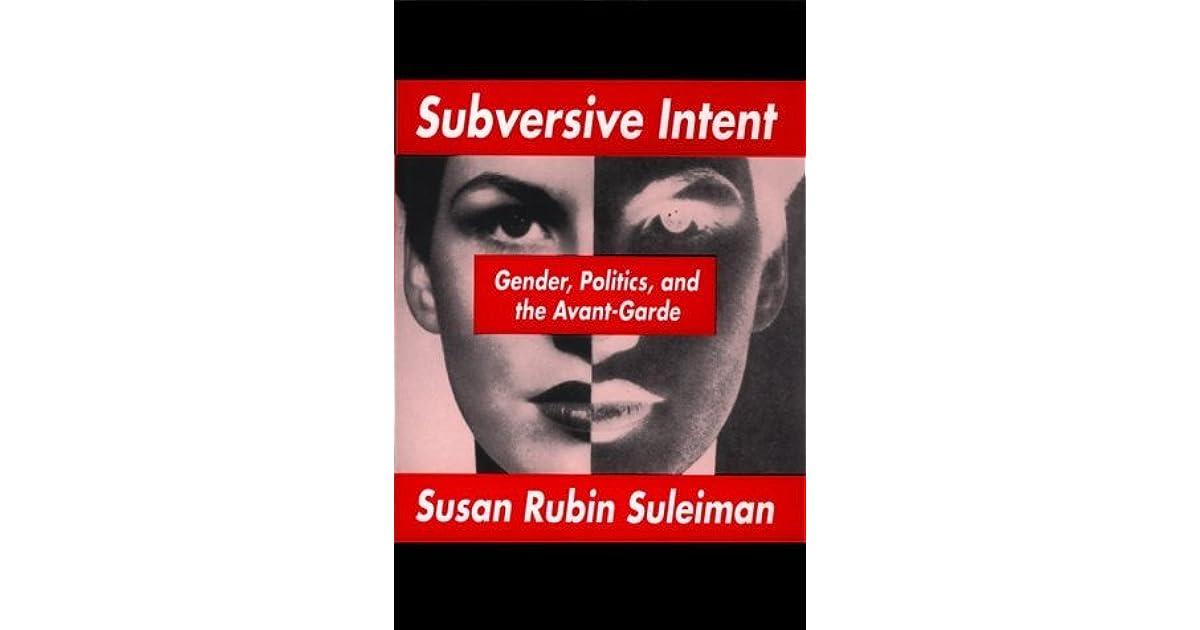 Subversive Intent: Gender, Politics, and the Avant-Garde