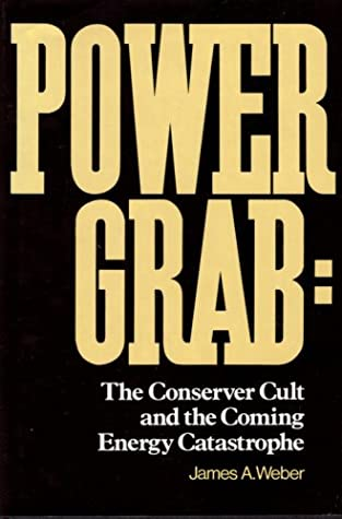 Power grab: The conserver cult and the coming energy catastrophe