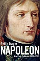 Napoleon: The Path to Power 1769 - 1799 v. 1
