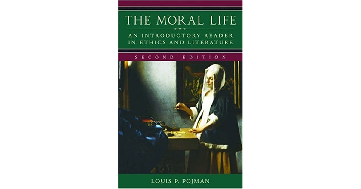 The moral life an introductory reader in ethics and literature by the moral life an introductory reader in ethics and literature by louis p pojman fandeluxe Images