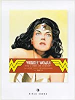 Wonder Woman: The Complete History - The Life and Times of the Amazon Princess