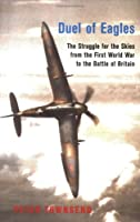 Phoenix: Duel of Eagles: The Struggle for the Skies from the First World War to the Battle of Britain