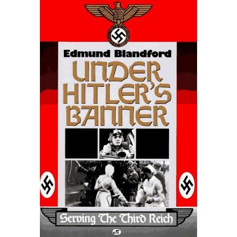 Under Hitlers Banner Serving The Third Reich By Edmund Blandford