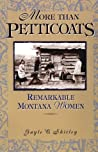 More than Petticoats: Remarkable Montana Women