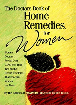 The Doctors Book of Home Remedies for Women: Women Doctors Reveal 2,000 Self-Help Tips on the Health Problems That Concern Women the Most