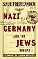 Nazi Germany and the Jews, Volume 1: The Years of Persecution, 1933-1939