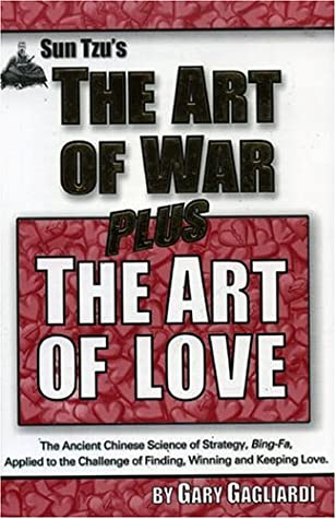 Sun Tzu S The Art Of War Plus The Art Of Love The Ancient Chinese Science Of Strategy Bing Fa For Finding Winning And Keeping Lifelong Love By Gary Gagliardi