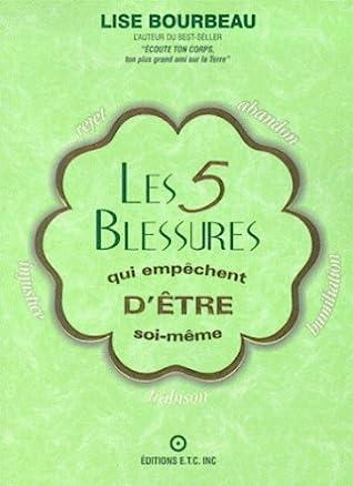 Les 5 Blessures qui empêchent d'être soi-même by Lise Bourbeau