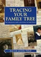 Tracing Your Family Tree: The Comprehensive Guide To Discovering Your Family History (Genealogy)