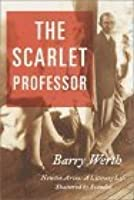 The Scarlet Professor:  Newton Arvin -- A Literary Life Shattered by Scandal