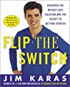 Flip the Switch: Discover the Weight-Loss Solution and the Secret to Getting Started