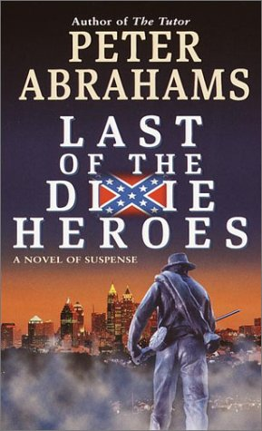 Read Last Of The Dixie Heroes By Peter Abrahams