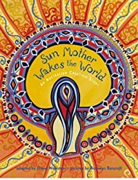 Sun Mother Wakes the World: An Australian Creation Story
