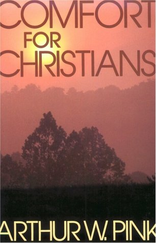 Comfort For Christians by Arthur W. Pink
