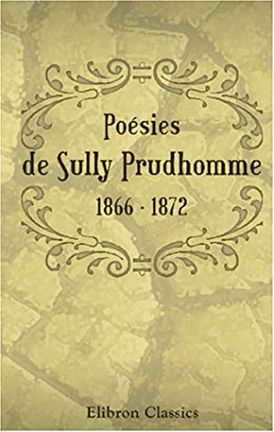 Poésies De Sully Prudhomme 1866 1872 By Sully Prudhomme