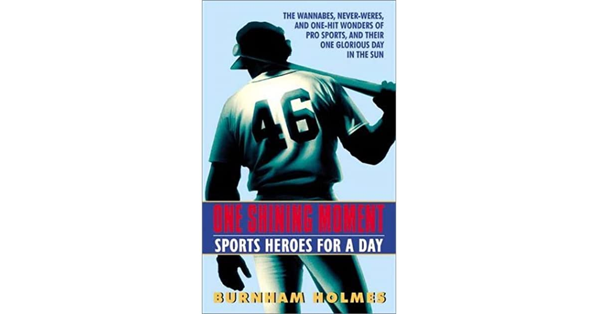 One Shining Moment Sports Heroes For A Day By Burnham Holmes