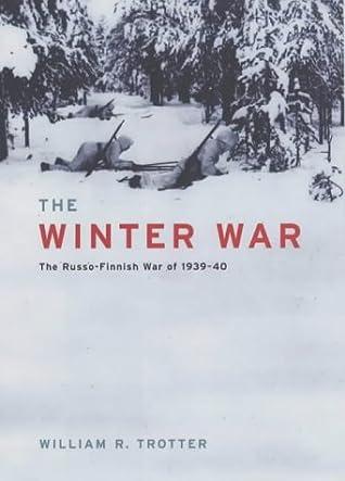 The Winter War: The Russo Finnish War Of 1939 1940