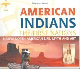 American Indians: The First Nation. Native North American Life, Myth And Art