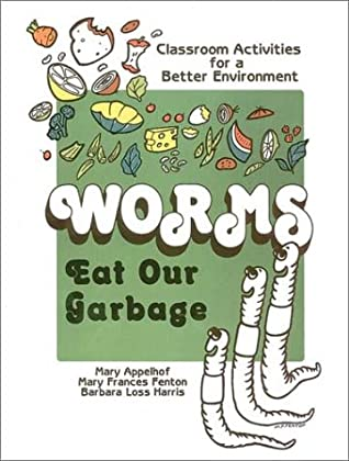 Worms Eat Our Garbage: Classroom Activities for a Better Environment