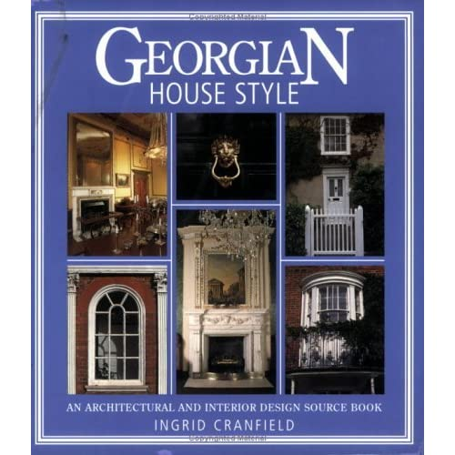 Georgian House Style An Architectural And Interior Design Source Book By Ingrid Cranfield