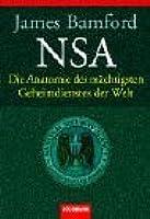 NSA. Die Anatomie des Mächtigsten Geheimdienstes der Welt