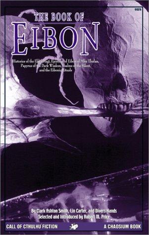 Das Buch Eibon: Geschichten der älteren Könige, Episoden von Eibon von Mhu Thulan, der Papyrus der dunklen Weisheit, Psalmen der Stille und die eibonischen Rituale