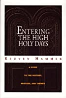 Entering the High Holy Days: A Complete Guide to the History, Prayers, and Themes