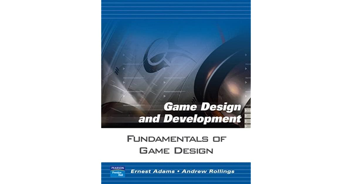 Fundamentals Of Game Design By Ernest Adams - Fundamentals of game design