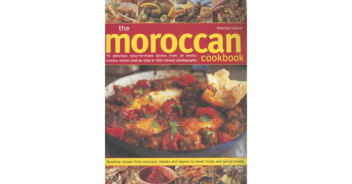 The moroccan cookbook 70 delicious easy to make dishes from an the moroccan cookbook 70 delicious easy to make dishes from an exotic cuisine shown step by step in 300 colour photographs by rebekah hassan forumfinder Gallery