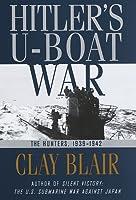 Hitler's U-Boat War: the Hunters,  1939-1942