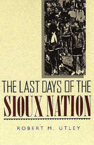 The Last Days Of The Sioux Nation by Robert M. Utley