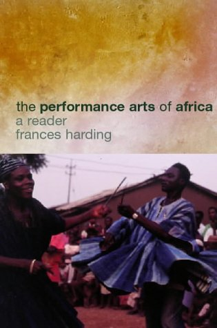 The Performance Arts In Africa by Frances  Harding