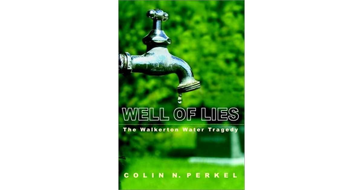 Well Of Lies The Walkerton Water Tragedy By Colin N Perkel
