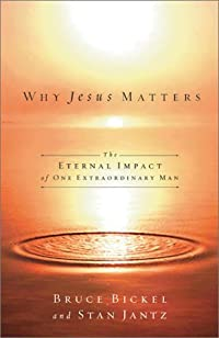 Why Jesus Matters: The Eternal Impact Of One Extraordinary Life