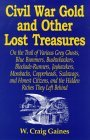 Civil War Gold And Other Lost Treasures: On Treasures The Trail Of Various Grey Ghosts, Blue Bummers, Bushwackers, Blockade Runners, Jawhawkers, Mossbacks, Copperheads Scalawags And Honest Citizen And The Hidden Treasures They Left Behind.