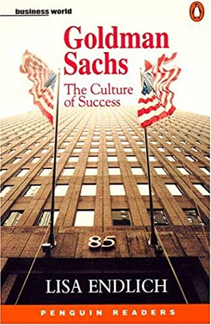 Goldman Sachs: The Culture Of Success by Lisa Endlich