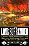The Long Surrender: The Collapse of the Confederacy & the Flight of Jefferson Davis