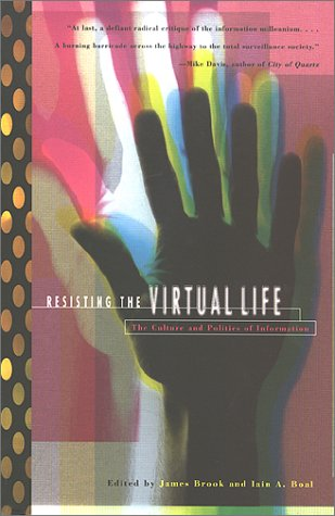 Resisting The Virtual Life: The Culture And Politics Of Information