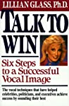 Talk to Win: Six Steps to a Successful Vocal Image