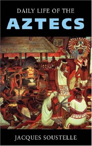 Daily Life of the Aztecs by Jacques Soustelle