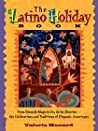 The Latino Holiday Book: From Cinco de Mayo to Dia de los Muertos -- the Celebrations and Traditions of Hispanic-Americans