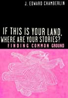 If This Is Your Land Where Are Your Stories? : Finding Common Ground