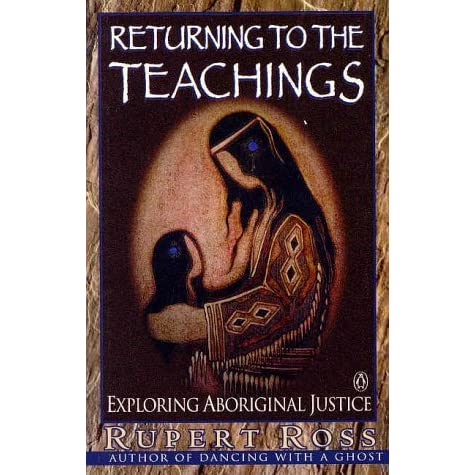 Returning To The Teachings: Exploring The Aboriginal Justice, Ross, Rupert