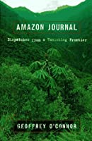 Amazon Journal: Dispatches from a Vanishing Frontier